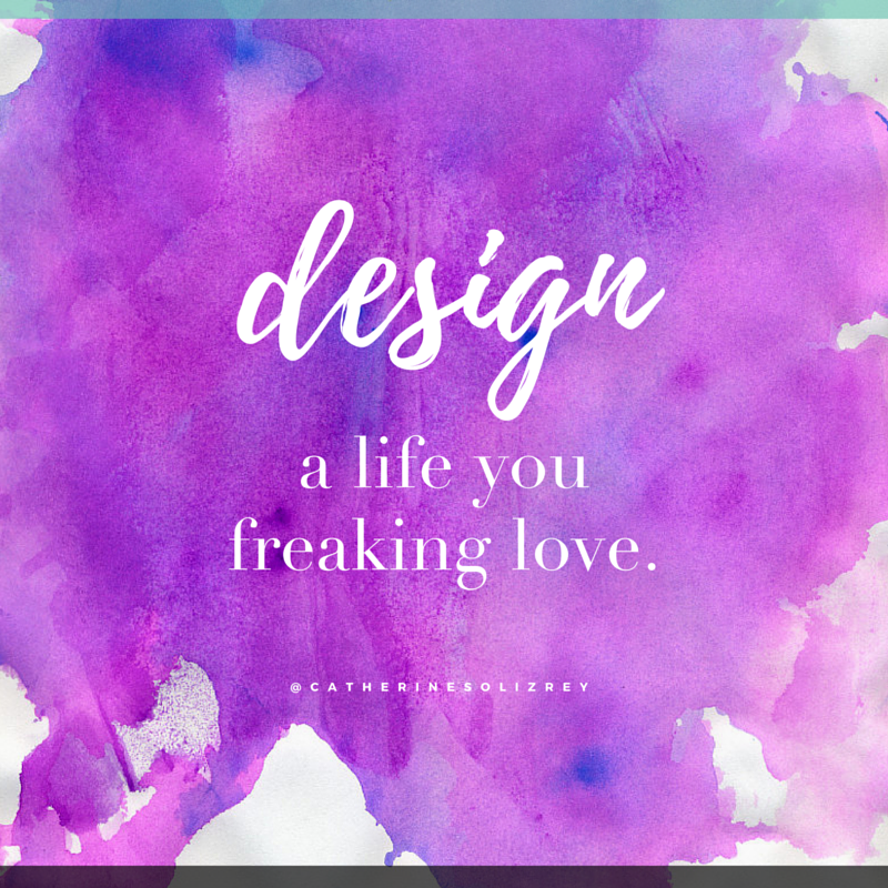 Design a life you freaking love